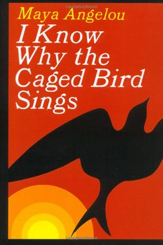 I Know Why the Caged Bird Sings - Autobiography by Maya Angelou