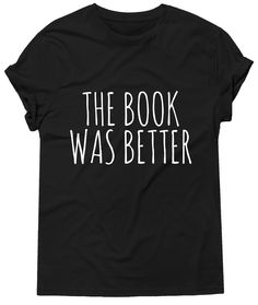 The Book Was Better Tshirt, Graphic Tee