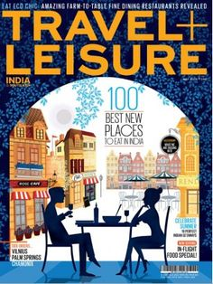 100 Best new places to eat in India..Travel Magazine.. Summer 10 perfect Indian getaways..Travel+Leisure India Magazine