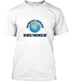 World's Coolest Drummer White T-Shirt Front - This is the perfect gift for someone who loves Drummer. Thank you for visiting my page (Related terms: World's coolest,Worlds Greatest Drummer,Drummer,drummers,musical instruments drums,drummer,drums and ...)