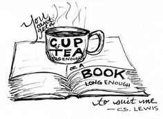 You can't get a cup of tea big enough or a book long enough to suit me -- C.S. Lewis