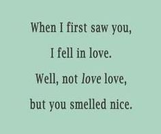 You smell delicious.