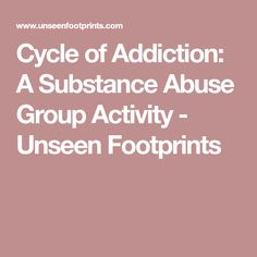 Cycle of Addiction: A Substance Abuse Group Activity - Unseen Footprints