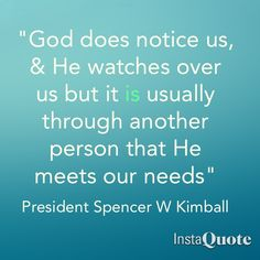 """#Quote #LDS President & Prophet Spencer W Kimball """"God does notice us, & He watches over us but it is usually through another person that He meets our needs."""""""