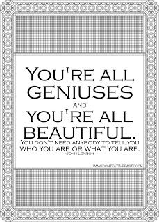 You're all geniuses- John Lennon quote