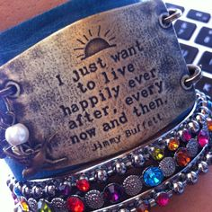 I love this Jimmy Buffet lyric.  Misha tried to get this sentiment for my lenny and eva cuff, but it is exclusive to Margaritaville.  I have to have it!
