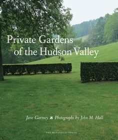 Our project on the cover of Private Gardens of the Hudson Valley, Jane Garmey, garden books New England, | Rural Intelligence Hudson River, Hudson Valley, All Locations, Sense Of Place, Village Houses, Unique Gardens, Penguin Random House, Private Garden, Landscape Architecture