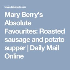 Mary Berry's Absolute Favourites:Roasted sausage and potato supper | Daily Mail Online