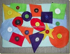 Button Shapes- sew lots of buttons to felt square.  Cut out lots of fets shapes with a center slit for buttoning.