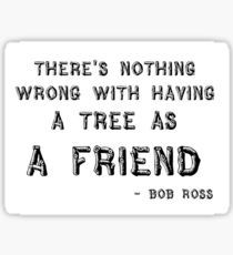 "Aesthetic Text Gifts & Merchandise ""There's nothing wrong with having a tree as a friend"" Bob Ross Quote Sticker Hug Quotes, Tree Quotes, Qoutes, Bob Ross Quotes, Tree Silhouette Tattoo, Tree Drawing Simple, Some Words, Encouragement, Wisdom"