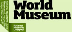 World Museum open 10-5 free entry  Houses Antiquities, Botany,Ethnology, Geology,Horology and Zoology Collections   William Brown Street   Liverpool   L3 8EN