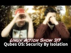 Qubes OS: Security By Isolation | Linux Action Show 317