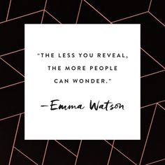"""The less you reveal, the more people can wonder."" –Emma Watson"