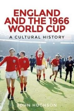 """Read """"England and the 1966 World Cup A cultural history"""" by John Hughson available from Rakuten Kobo. England and the 1966 World Cup presents a cultural analysis of what is considered a key 'moment of modernity' in the nat. Soccer World, World Football, Football Team, 1966 World Cup Final, England Football Players, Football Tactics, West Ham United Fc, England Shirt, Soccer"""