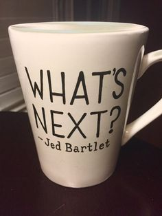 What's Next Jed Bartlet West Wing Quote coffee cup by JitterMug