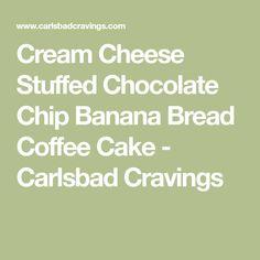 Cream Cheese Stuffed Chocolate Chip Banana Bread Coffee Cake - Carlsbad Cravings