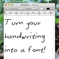 Turn your handwriting into a font.