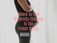 Where to Find Maternity Clothes in the Fraser Valley - Modern Mama