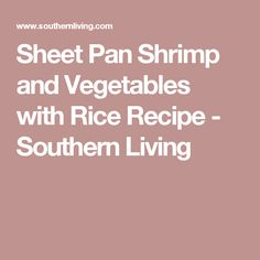 Sheet Pan Shrimp and Vegetables with Rice Recipe - Southern Living