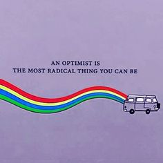 Be a radical optimist! Always Quotes, Me Quotes, Optimist Quotes, Brand Archetypes, Ambivert, Sayings And Phrases, Caption Quotes, Dee Dee, Best Inspirational Quotes