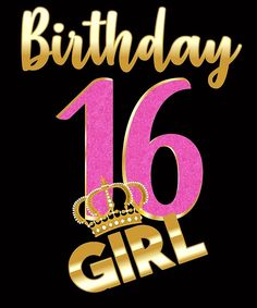 birthday- Sweet Sixteen- Gold Crown Girl T-shirt' Poster by Tetete 16th Birthday Wishes, Happy Birthday Celebration, Sweet 16 Birthday, Birthday Greetings, Birthday Fun, Happy Birthday Wallpaper, Happy Birthday Images, Happy Birthday Cards, Its My Birthday Month