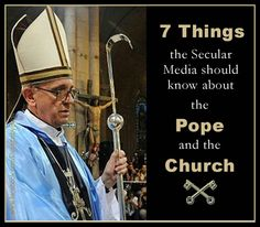 7 Things the Secular Media Should Know about the Pope and the Church
