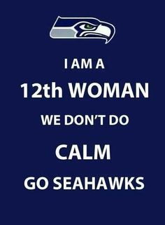 Seattle Seahawks We are the 12th Women Ever Rising!  Go Hawks!! Go!!