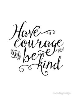 Have Courage and Be Kind (BW) | Sticker