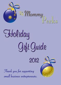 Are you looking for that special holiday gift for your little one?  Look no further ... Mommy Perks 2012 Holiday Gift Guide has unique gifts you wont find at mass retailers ... Enjoy the holidays!