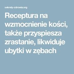 Receptura na wzmocnienie kości, także przyspiesza zrastanie, likwiduje ubytki w zębach Knee Pain, Healthy Tips, Home Remedies, Health And Beauty, Food And Drink, Health Fitness, Bonsai, Nails, Design