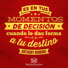 """Vinilo decorativo tipográfico de la frase celebre motivadora de Anthony Robbins """"Es en tus momentos de decisión cuando le das forma a tu destino"""""""