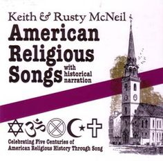 AMERICAN RELIGIOUS SONGS 3-CDs - A new addition to the series American History Through Folk Song.  This outstanding series chronicles the history of the United States through narration and song. Keith & Rusty McNeil have been enchanting audiences around the world for 30 years. This 2-hour CD set includes 39 songs and historical notes from the Colonial & Revolutionary Era. All ages will love the music, and the series is excellent for junior and senior high music and history classes.