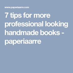 7 tips for more professional looking handmade books - paperiaarre