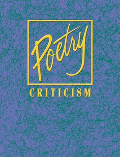 Poetry Criticism: Excerpts from Criticism of the Works of the Most Significant and Widely Studied Poets of World ...