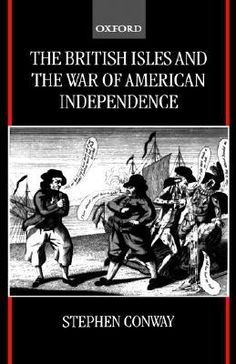 The British Isles and the War of American Independence - by Stephen Conway : Oxford University Press, 2000. Dawsonera ebook