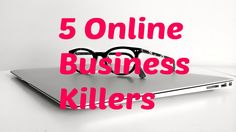 5 Online Business Killers