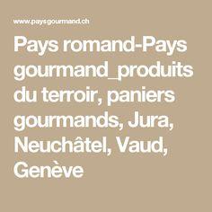 Pays romand-Pays gourmand_produits du terroir, paniers gourmands, Jura, Neuchâtel, Vaud, Genève
