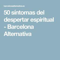 50 síntomas del despertar espiritual - Barcelona Alternativa