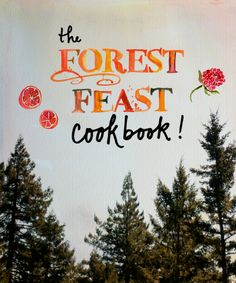 THE FOREST FEAST COOKBOOK will be out in Spring of 2014!! It will contain 100, mostly new vegetarian recipes, with my hand lettering, watercolors and photography.