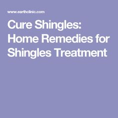 Cure Shingles: Home Remedies for Shingles Treatment