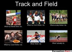 Track and Field... - What people think I do, what I really do - Perception Vs Fact
