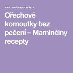 Ořechové kornoutky bez pečení – Maminčiny recepty Fondant, Food And Drink, Apollo, Gum Paste, Apollo Program, Candy