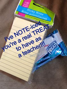 Teacher Appreciation Gift Idea I've NOTE-iced you're a real TREAT to have  as a teacher!!!  Can use blank note cards or a note pad (even a music note of some sort would work, especially for a music teacher!) & then a Rice Krispies Treat!  (Idea inspired by my Aunt)