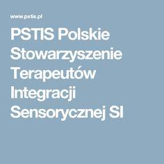 PSTIS Polskie Stowarzyszenie Terapeutów Integracji Sensorycznej SI
