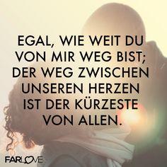 Egal, wie weit du von mit weg bist; Der Weg zwischen unseren Herzen ist der Kürzeste von allen. http://www.farlove.de/