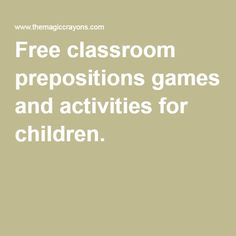 Free classroom prepositions games and activities for children.