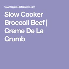 Slow Cooker Broccoli Beef | Creme De La Crumb