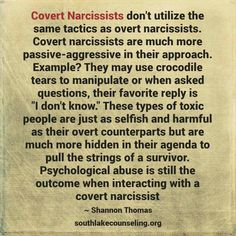 """The covert narcissist is so difficult to expose. Because they rarely """"cross the line"""". They are so good at their manipulative tactics will make you question your own sanity."""