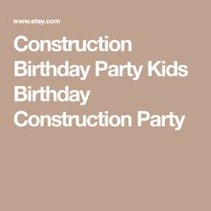 Construction Birthday Party Kids Birthday Construction Party