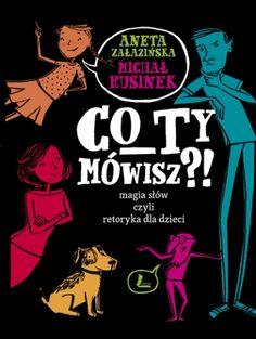 Co ty mówisz?! Magia słów, czyli retoryka dla dzieci - Ryms - kwartalnik o książkach dla dzieci i młodzieży